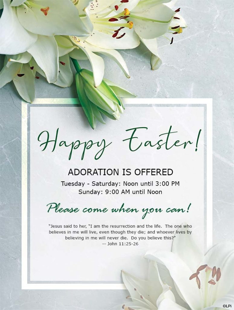 Easter adoration Tuesday - Saturday from Noon until 3:00 PM and Sunday from 9:00 AM until Noon